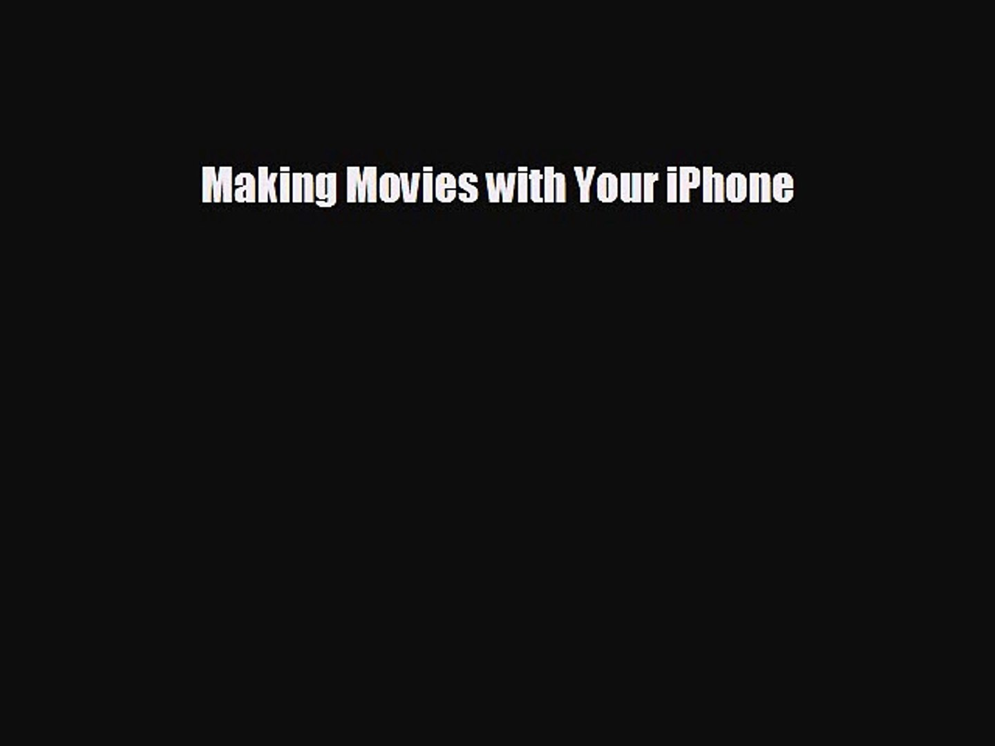 FREE DOWNLOAD Making Movies with Your iPhone  DOWNLOAD ONLINE