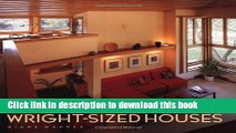 Read Wright-Sized Houses: Frank Lloyd Wright s Solutions for Making Small Houses Feel Big Ebook Free