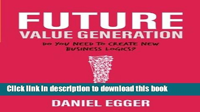 Ebook Future Value Generation: Do you need to create new Business Logics? Full Download