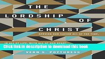 Books The Lordship of Christ: Serving Our Savior All of the Time, in All of Life, with All of Our