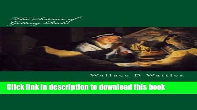 Books The Science of Getting Rich: Original Unedited Edition (The Wallace D Wattles Collection)
