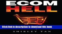 Ebook Ecom Hell: How to Make Money in Ecommerce Without Getting Burned Full Download