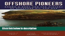 Ebook Offshore Pioneers: Brown   Root and the History of Offshore Oil and Gas Free Online
