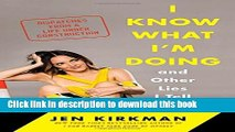 Books I Know What I m Doing -- and Other Lies I Tell Myself: Dispatches from a Life Under