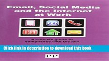 Books EMAIL, SOCIAL MEDIA AND THE INTERNET AT WORK A Concise Guide to Compliance with the Law Full