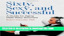 [PDF] Sixty, Sexy, and Successful: A Guide for Aging Male Baby Boomers (Sex, Love, and Psychology)