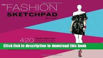Read The Fashion Sketchpad: 420 Figure Templates for Designing Looks and Building Your Portfolio