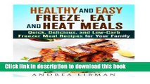 Ebook Healthy and Easy Freeze, Eat, and Heat Meals: Quick, Delicious, and Low-Carb Freezer Meal