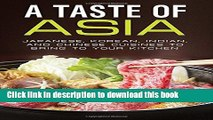 Books A Taste of Asia: Japanese, Korean, Indian, and Chinese Cuisines to Bring to Your Kitchen