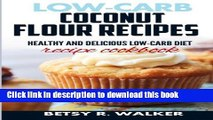 Books Low-carb coconut flour recipes: Healthy and delicious low-carb diet recipe cookbook Full