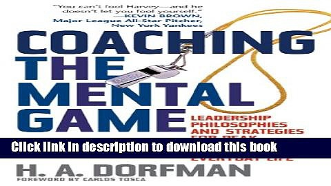 Read Coaching the Mental Game: Leadership Philosophies and Strategies for Peak Performance in