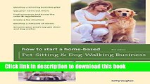 Ebook How to Start a Home-Based Pet-Sitting and Dog-Walking Business (Home-Based Business Series)