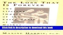 Books The Loss That Is Forever: The Lifelong Impact of the Early Death of a Mother or Father Free