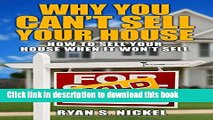 Books Why You Can t Sell Your House: How to Sell Your House When It Won t Sell Free Online