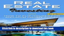 Ebook Real Estate Investing: How To Flip Houses For Maximum Profit Today Free Online