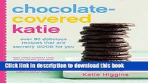 Ebook Chocolate-Covered Katie: Over 80 Delicious Recipes That Are Secretly Good for You Full