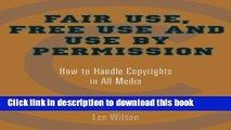 Ebook Fair Use, Free Use, and Use by Permission: How to Handle Copyrights in All Media Full Online