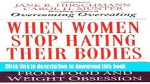 Books When Women Stop Hating Their Bodies: Freeing Yourself from Food and Weight Obsession Free