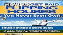 Books How to Flip Houses You Never Even Own: A Real Estate Wholesaling System   Investing 101 Home