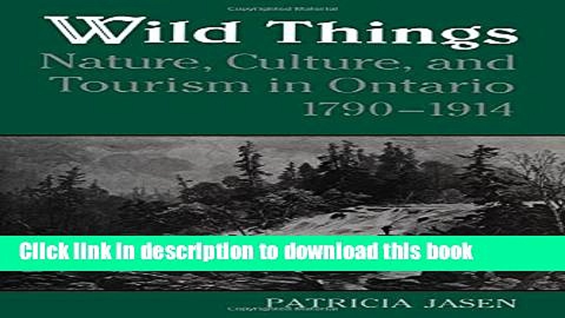 Books Wild Things: Nature, Culture, and Tourism in Ontario, 1790-1914 Free Online