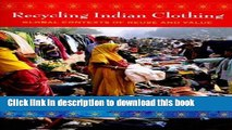 [Read PDF] Recycling Indian Clothing: Global Contexts of Reuse and Value (Tracking Globalization)