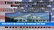 Ebook The Ultimate Home Buyer s Book: The World s Best Book for Buying Homes and Shopping Loans