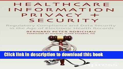 Read Healthcare Information Privacy and Security: Regulatory Compliance and Data Security in the
