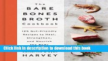 Ebook The Bare Bones Broth Cookbook: 125 Gut-Friendly Recipes to Heal, Strengthen, and Nourish the