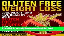 Ebook Gluten Free Weight Loss: Lose Weight and Live Healthy with Gluten Free Recipes for a Gluten