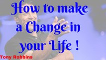 How to make a change in your life | Change your life | Tony Robbins