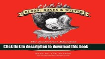 Ebook Blood, Bones   Butter: The Inadvertent Education of a Reluctant Chef Free Download