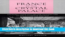 Books France at the Crystal Palace: Bourgeois Taste and Artisan Manufacture in the Nineteenth
