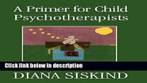 Ebook A Primer for Child Psychotherapists Free Online