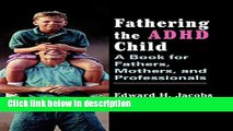Books Fathering the ADHD Child: A Book for Fathers, Mothers, and Professionals Full Online