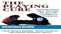 Books The Playing Cure: Individualized Play Therapy for Specific Childhood Problems (Child Therapy