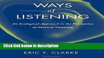 Books Ways of Listening: An Ecological Approach to the Perception of Musical Meaning Full Online