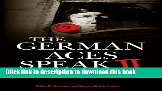 Books The German Aces Speak II: World War II Through the Eyes of Four More of the Luftwaffe s Most