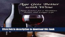 Ebook Age Gets Better with Wine: New Science for a Healthier, Better, and Longer Life Free Online