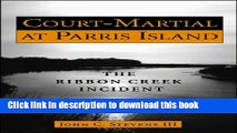 Ebook Court-Martial at Parris Island: The Ribbon Creek Incident Full Online