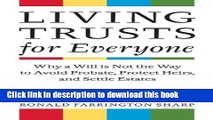Ebook Living Trusts for Everyone: Why a Will is Not the Way to Avoid Probate, Protect Heirs, and