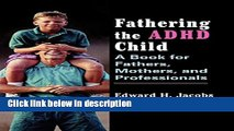 Ebook Fathering the ADHD Child: A Book for Fathers, Mothers, and Professionals Full Online