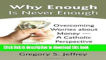 Ebook Why Enough Is Never Enough: Overcoming Worries about Money--A Catholic Perspective Free