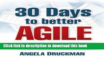 Ebook 30 Days to Better Agile: Effective Strategies for Getting Results Fast Using Scrum Full Online