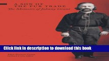 Books A Son of the Fur Trade: The Memoirs of Johnny Grant Free Download