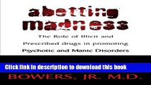 Ebook Abetting Madness; The Role of Illicit and Prescribed drugs in promoting Psychotic and Manic