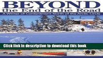 Ebook Beyond the End of the Road: A Winter of Contentment North of the Arctic Circle Full Online