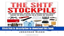 Ebook The SHTF Stockpile: 60 Essential Items You Absolutely MUST Have To Stay Alive In A Time Of