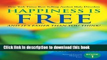 Ebook Happiness is Free: And It s Easier Than You Think: Book 1 of 5 (The Happiness Is Free - Keys
