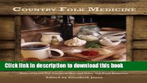 Ebook Country Folk Medicine: Tales of Skunk Oil, Sassafras Tea   Other Old-Time Remedies Free