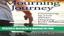 [PDF] Mourning Journey: Choosing to Live When Happily Ever After Dies Download Online